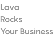 Lava Rocks Your Business